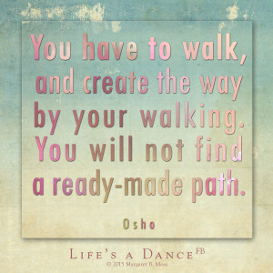 You have to walk and create - osho