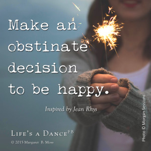 Make an obstinate decision to be happy